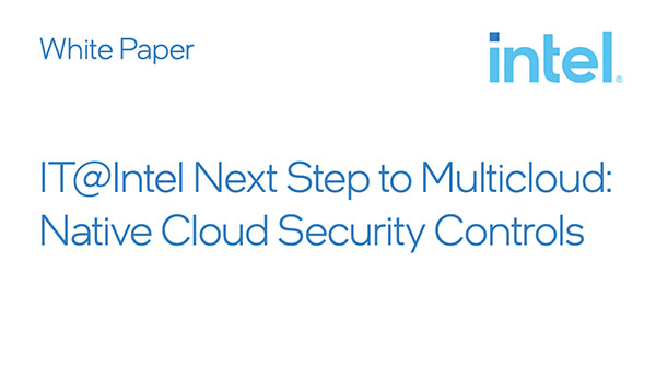 IT@Intel Next Step to Multicloud: Native Cloud Security Controls