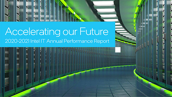 Accelerating Our Future: 2020-2021 Intel IT Annual Performance Report