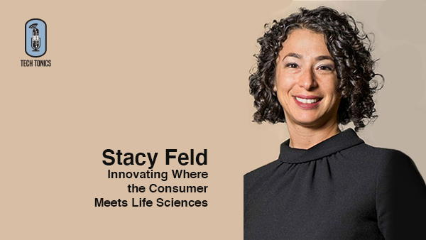 Tech Tonics: Stacy Feld – Innovating Where the Consumer Meets Life Sciences